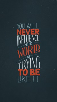 You will never influence the world by trying to be like it | hand lettering by seanwes | Inspiration DE