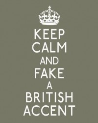keep calm and carry on / British accents...