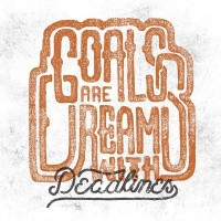 Goals are dreams with deadlines by Nicolas Fredrickson — Designspiration