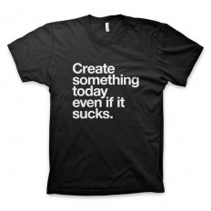 CREATE_SOMETHING_NEW_EVEN_IF_IT_SUCKS_TEE_WORDS_BRAND.jpg (750×750)