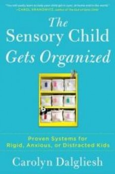 The Sensory Child Gets Organized: Proven Systems for Rigid, Anxious...