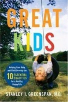 Great Kids: Helping Your Baby and Child Develop the Ten Essential Qual...