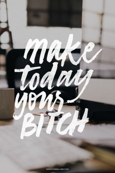 MAKE TODAY YOUR B* — Pommel Lane on Inspirationde
