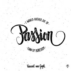 """I would rather die of passion than of boredom."" – Vincent van Gogh. on Inspirationde"