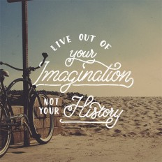 Live Out Of Your Imagination Not Your History on Inspirationde