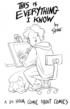 Spike Drew This. • This Is Everything I Know: A 24-Hour Comic About...