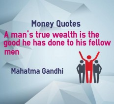 Money Quotes man's true wealth he has done to his fellow men