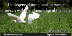 The degree of one's emotion varies inversely with one's knowledge of facts