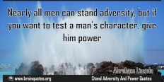 If you want to test a man's character, give him power