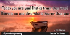Today you are you that is truer than true Quotes about Personality