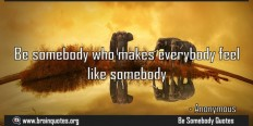 Be Somebody Who Make everybody feel like somebody Meaning