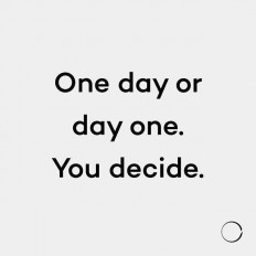 One day or day one . You decide. on Inspirationde