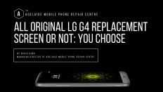 All Original LG G4 Replacement Screen or Not: You Choose | Adelaide Mobile Phone Repair Centre