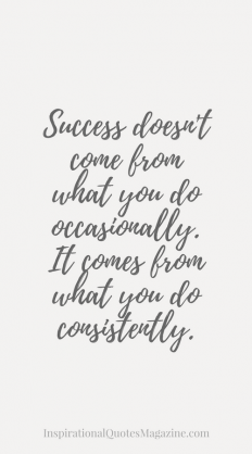 Success doesn't come from what you do occasionally. It comes from what you do consistently. on Inspirationde