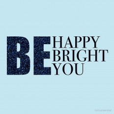 """""""be happy, be bright, be you!"""" by fahimahsarebel 
