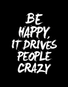 Be Happy, It Drives People Crazy on Inspirationde