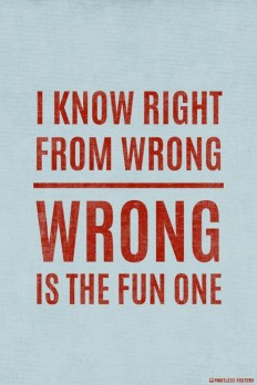 I Know Right From Wrong, Wrong Is The Fun One Poster on Inspirationde