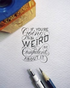 "If You're going to be Weird, be Confident about it""???? – anon on Inspirationde"