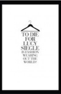 To Die For: Is Fashion Wearing Out the World? By Lucy Siegle — review | Books | The Observer