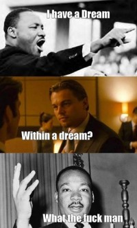 I Have A Dream Within A Dream What The Fuck Man | WeKnowMemes