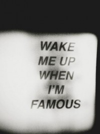 Wake me up when I'm famous.