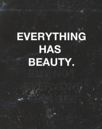 Everything has beauty. Quotes.