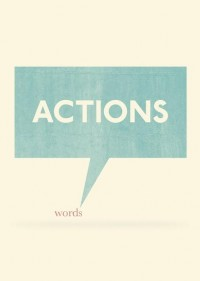Thoughts / Actions speak louder than words / Unknown {so true!}