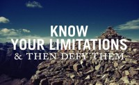 Know your limitations and then defy them. Inspirational quote.