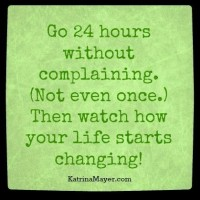 Go 24 hours without complaining.