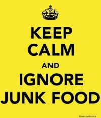 Keep calm and ignore junk food.