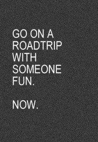 road trip with someone fun! | Wish / To Do List