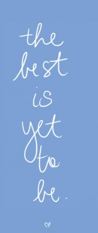 The best is yet to be. Inspirational quotes.