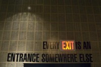 Every exit is an entrance somewhere else.