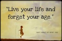 "Words to Live By / ""Live your life and forget your age."""
